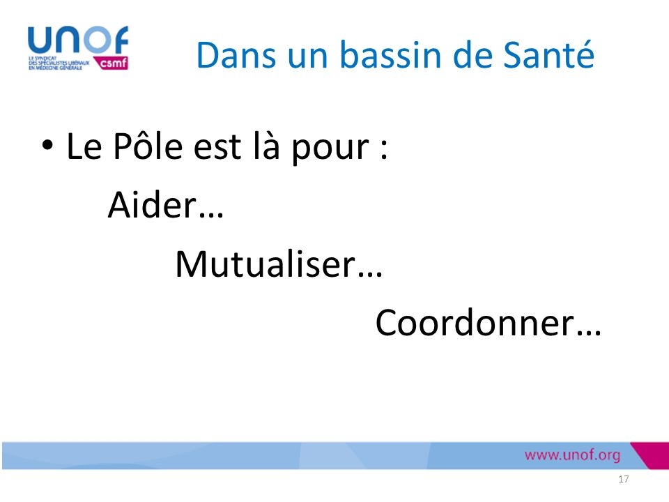 Dans un bassin de Santé Le Pôle est là pour : Aider… Mutualiser… Coordonner… 17