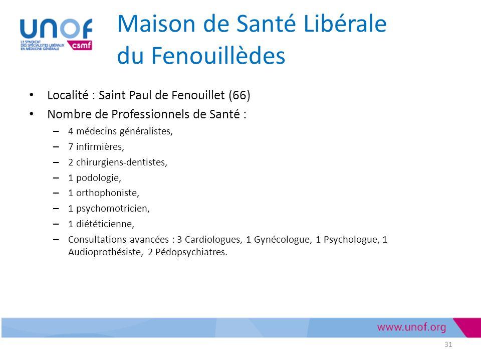 Maison de Santé Libérale du Fenouillèdes Localité : Saint Paul de Fenouillet (66) Nombre de Professionnels de Santé : – 4 médecins généralistes, – 7 infirmières, – 2 chirurgiens-dentistes, – 1 podologie, – 1 orthophoniste, – 1 psychomotricien, – 1 diététicienne, – Consultations avancées : 3 Cardiologues, 1 Gynécologue, 1 Psychologue, 1 Audioprothésiste, 2 Pédopsychiatres.