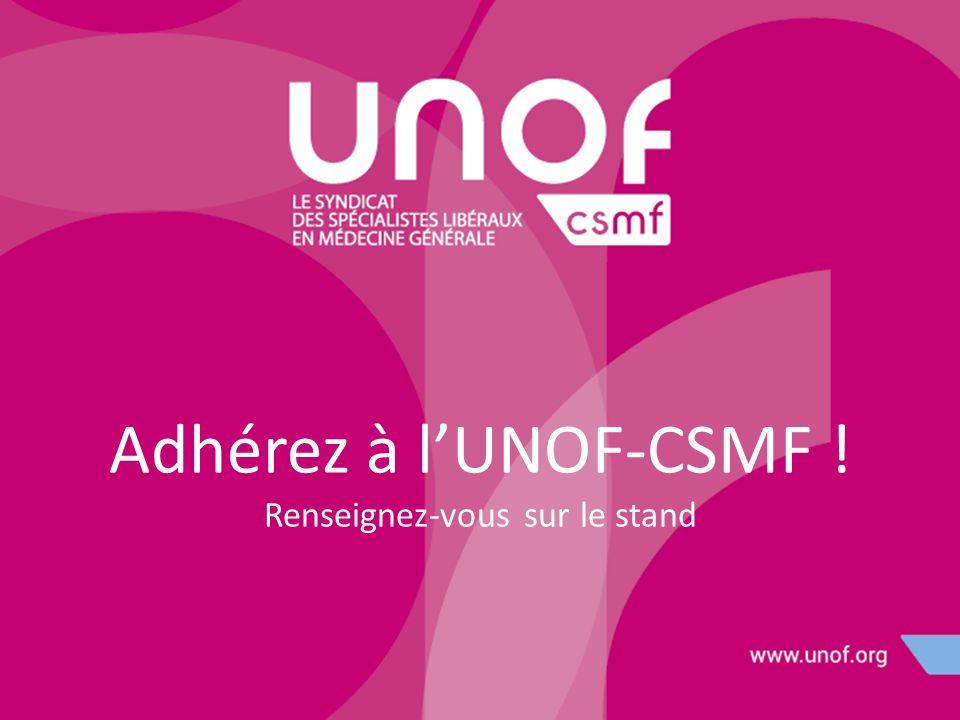 Adhérez à lUNOF-CSMF ! Renseignez-vous sur le stand