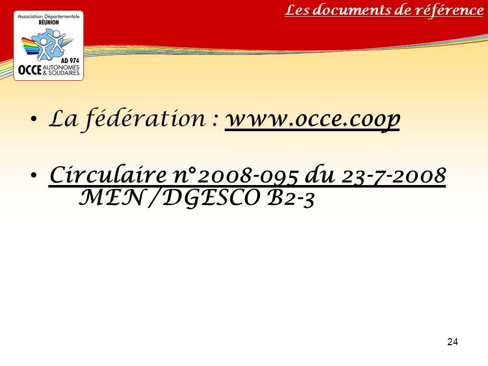 Titre de votre diaporama La fédération : www.occe.coop Circulaire n°2008-095 du 23-7-2008 MEN /DGESCO B2-3 24 Les documents de référence