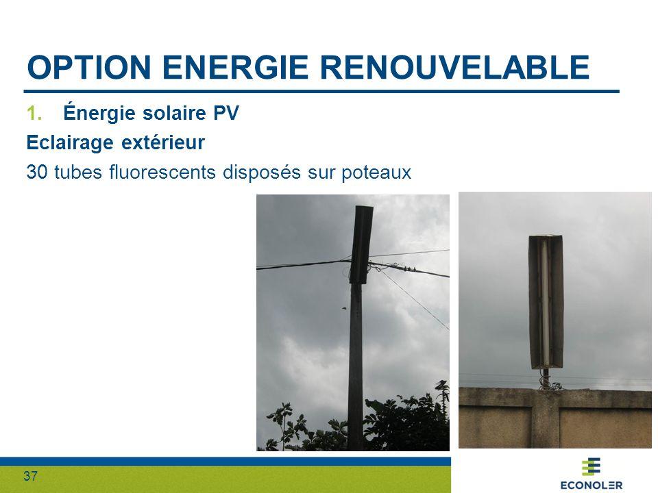 37 OPTION ENERGIE RENOUVELABLE 1.Énergie solaire PV Eclairage extérieur 30 tubes fluorescents disposés sur poteaux