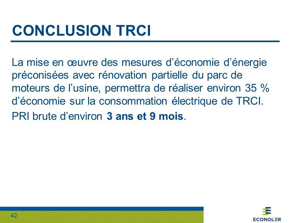 42 CONCLUSION TRCI La mise en œuvre des mesures déconomie dénergie préconisées avec rénovation partielle du parc de moteurs de lusine, permettra de ré