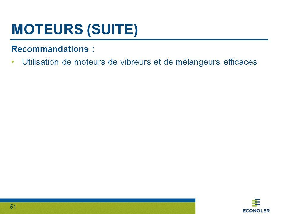51 MOTEURS (SUITE) Recommandations : Utilisation de moteurs de vibreurs et de mélangeurs efficaces
