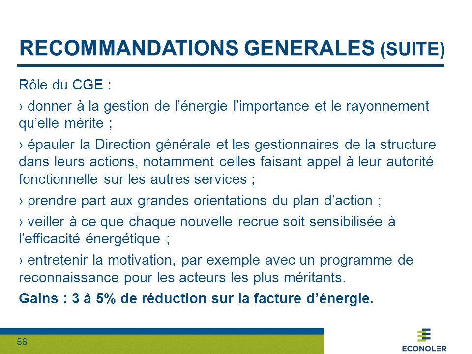 56 RECOMMANDATIONS GENERALES (SUITE) Rôle du CGE : donner à la gestion de lénergie limportance et le rayonnement quelle mérite ; épauler la Direction