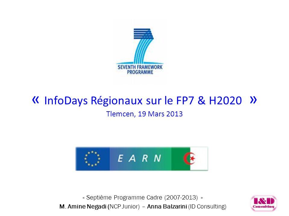 « InfoDays Régionaux sur le FP7 & H2020 » Tlemcen, 19 Mars 2013 Septième Programme Cadre (2007-2013) « Septième Programme Cadre (2007-2013) » M. Amine