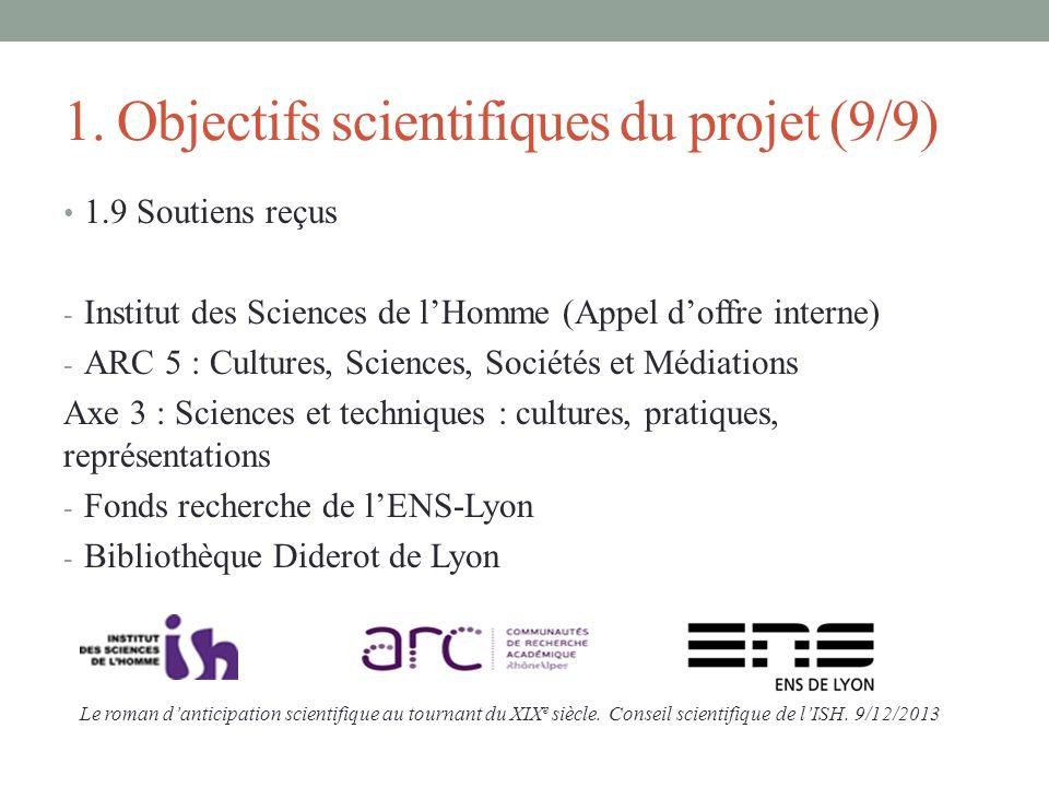 1. Objectifs scientifiques du projet (9/9) 1.9 Soutiens reçus - Institut des Sciences de lHomme (Appel doffre interne) - ARC 5 : Cultures, Sciences, S
