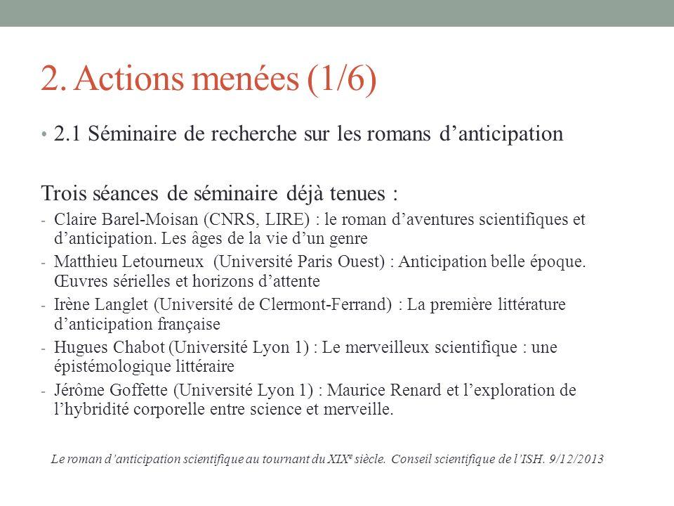 2. Actions menées (1/6) 2.1 Séminaire de recherche sur les romans danticipation Trois séances de séminaire déjà tenues : - Claire Barel-Moisan (CNRS,