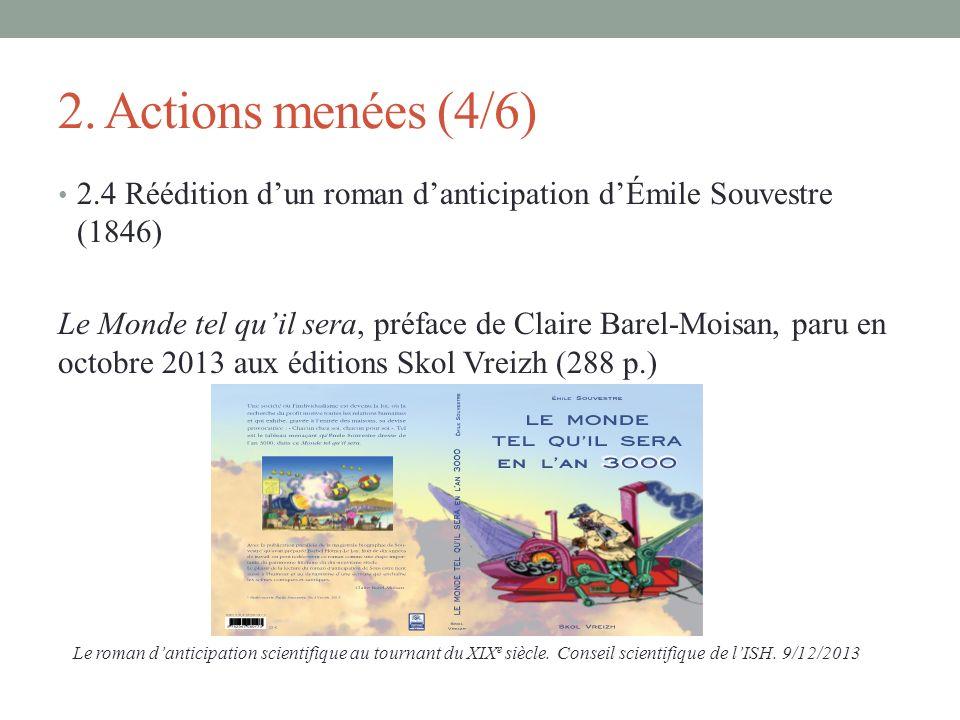 2. Actions menées (4/6) 2.4 Réédition dun roman danticipation dÉmile Souvestre (1846) Le Monde tel quil sera, préface de Claire Barel-Moisan, paru en