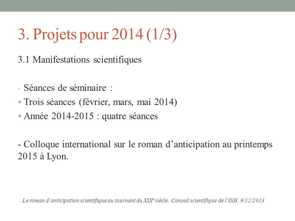 3. Projets pour 2014 (1/3) 3.1 Manifestations scientifiques - Séances de séminaire : Trois séances (février, mars, mai 2014) Année 2014-2015 : quatre