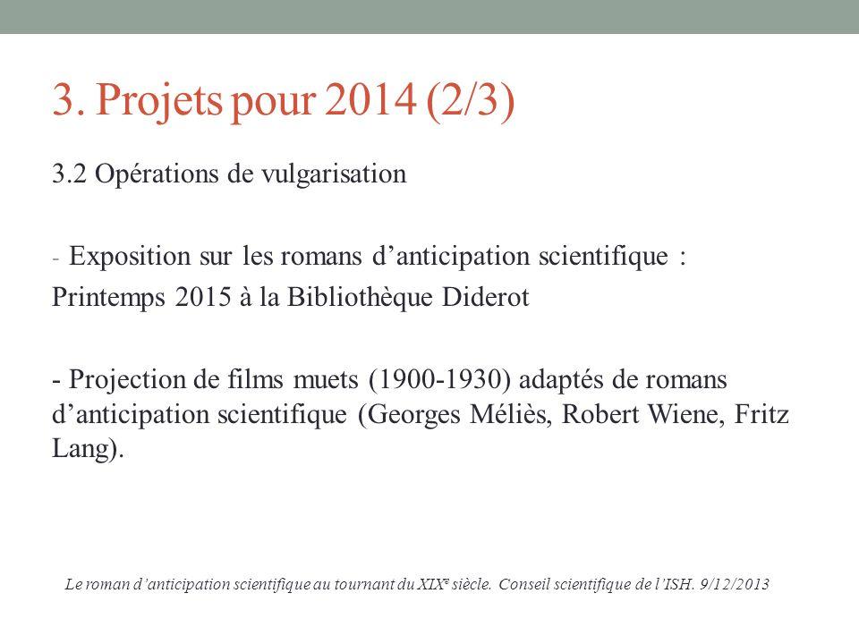 3. Projets pour 2014 (2/3) 3.2 Opérations de vulgarisation - Exposition sur les romans danticipation scientifique : Printemps 2015 à la Bibliothèque D