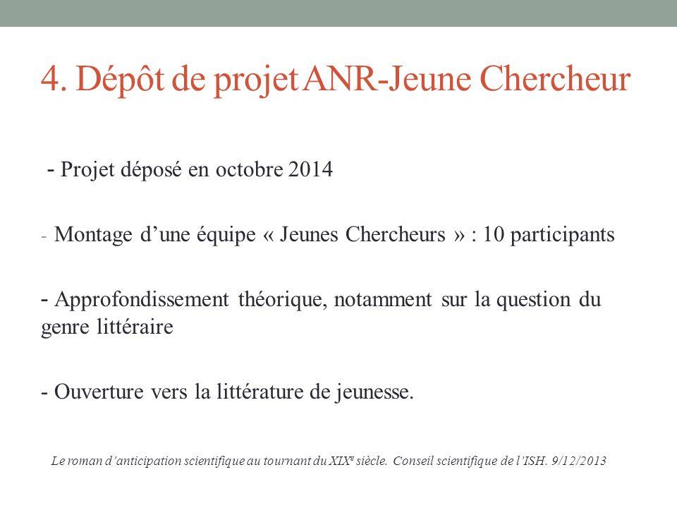 - Projet déposé en octobre 2014 - Montage dune équipe « Jeunes Chercheurs » : 10 participants - Approfondissement théorique, notamment sur la question du genre littéraire - Ouverture vers la littérature de jeunesse.