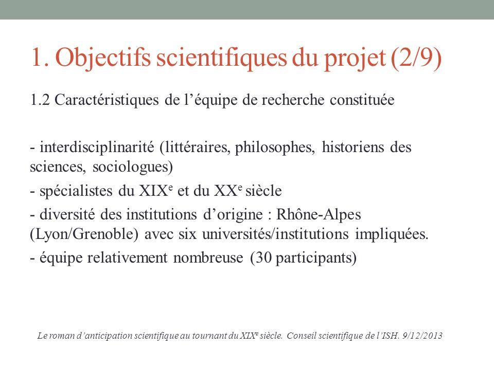1. Objectifs scientifiques du projet (2/9) 1.2 Caractéristiques de léquipe de recherche constituée - interdisciplinarité (littéraires, philosophes, hi