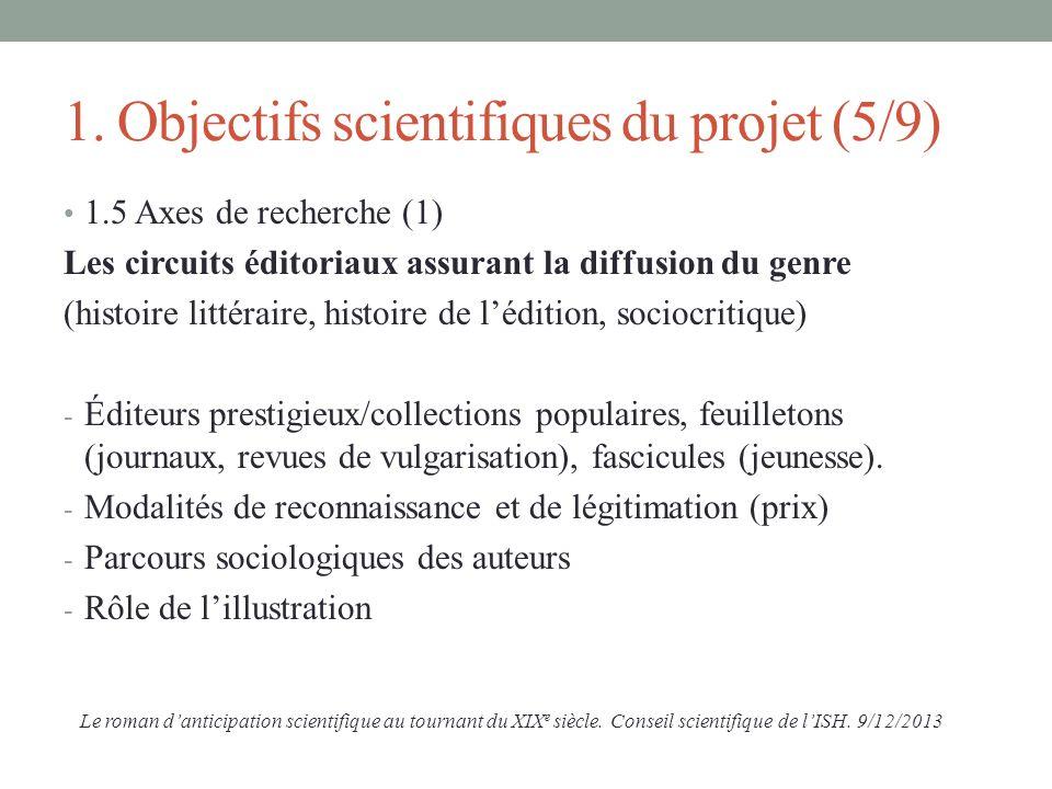 1. Objectifs scientifiques du projet (5/9) 1.5 Axes de recherche (1) Les circuits éditoriaux assurant la diffusion du genre (histoire littéraire, hist