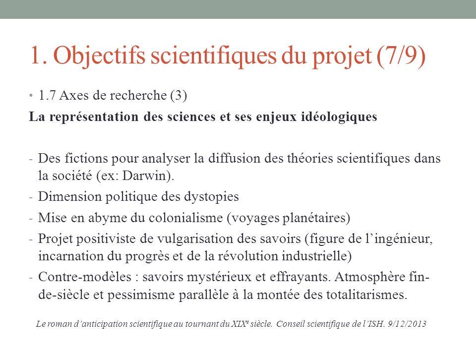 1. Objectifs scientifiques du projet (7/9) 1.7 Axes de recherche (3) La représentation des sciences et ses enjeux idéologiques - Des fictions pour ana