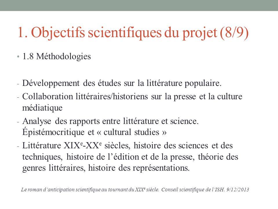 1. Objectifs scientifiques du projet (8/9) 1.8 Méthodologies - Développement des études sur la littérature populaire. - Collaboration littéraires/hist