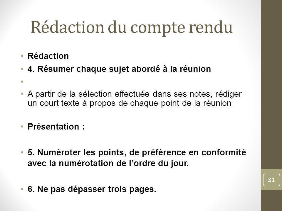 Rédaction du compte rendu Rédaction 4. Résumer chaque sujet abordé à la réunion A partir de la sélection effectuée dans ses notes, rédiger un court te