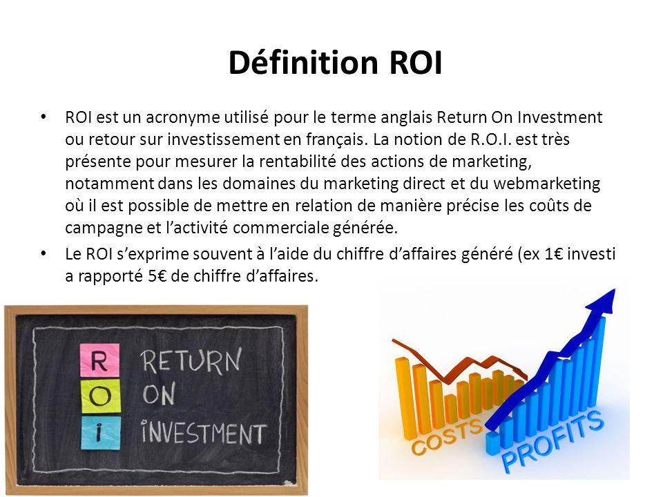 Définition ROI ROI est un acronyme utilisé pour le terme anglais Return On Investment ou retour sur investissement en français. La notion de R.O.I. es