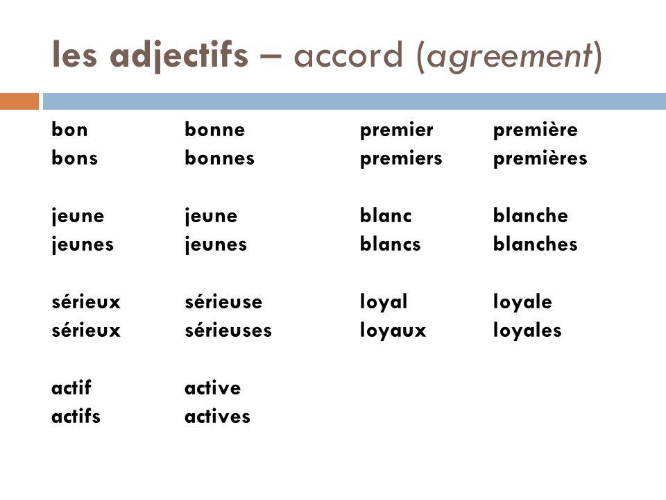 les adjectifs – accord (agreement) bonbonne bonsbonnesjeunejeunes sérieux sérieuse sérieux sérieuses actifactive actifsactives premierpremière premier
