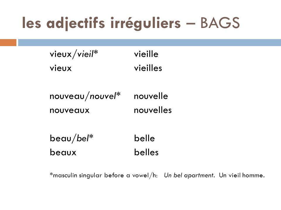 les adjectifs irréguliers – BAGS vieux/vieil*vieille vieuxvieilles nouveau/nouvel*nouvelle nouveauxnouvelles beau/bel*belle beauxbelles *masculin sing