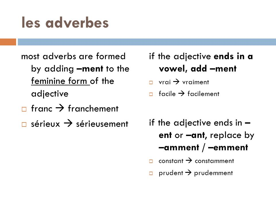 les adverbes most adverbs are formed by adding –ment to the feminine form of the adjective franc franchement sérieux sérieusement if the adjective end