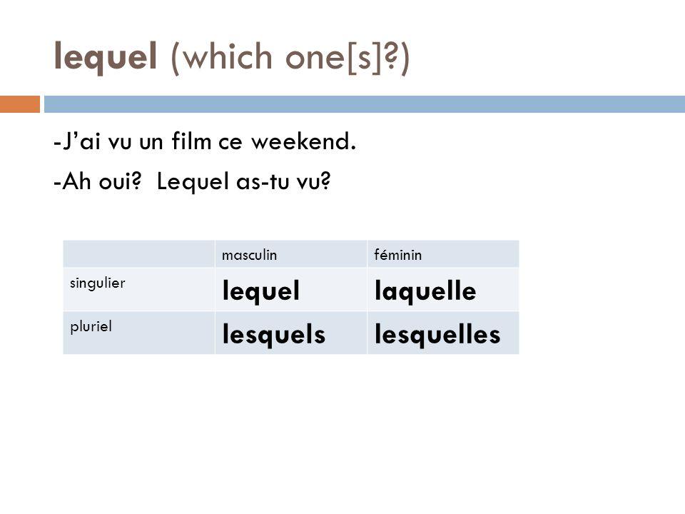 lequel (which one[s]?) -Jai vu un film ce weekend. -Ah oui? Lequel as-tu vu? masculinféminin singulier lequellaquelle pluriel lesquelslesquelles