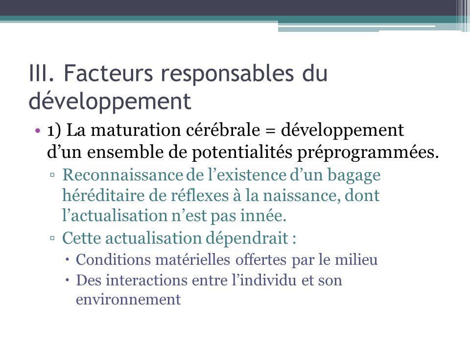 III. Facteurs responsables du développement 1) La maturation cérébrale = développement dun ensemble de potentialités préprogrammées. Reconnaissance de