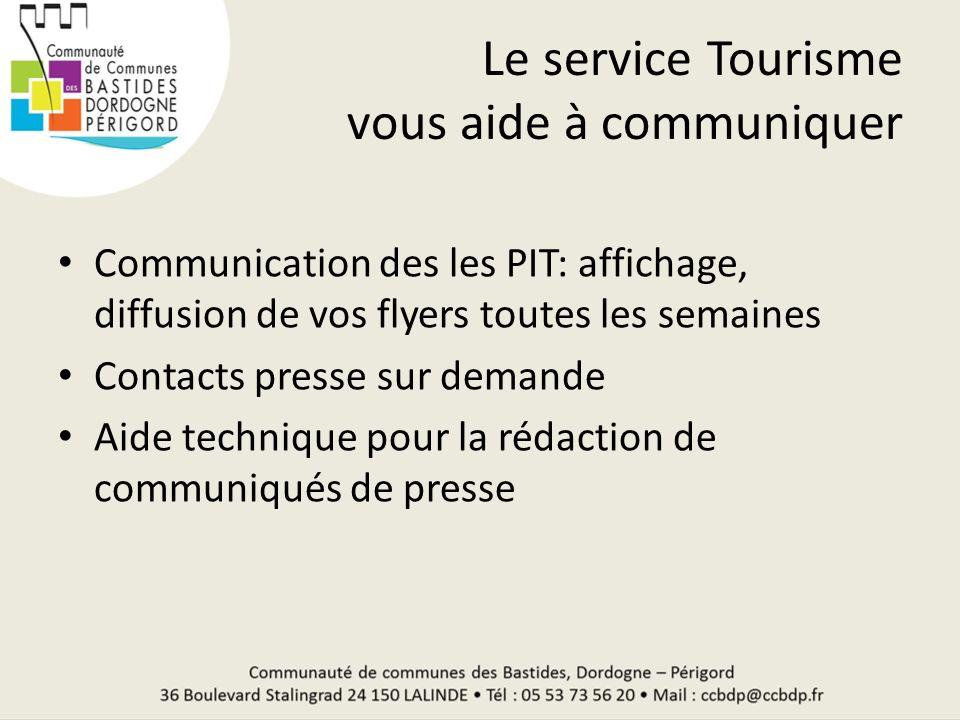 Le service Tourisme vous aide à communiquer Communication des les PIT: affichage, diffusion de vos flyers toutes les semaines Contacts presse sur dema