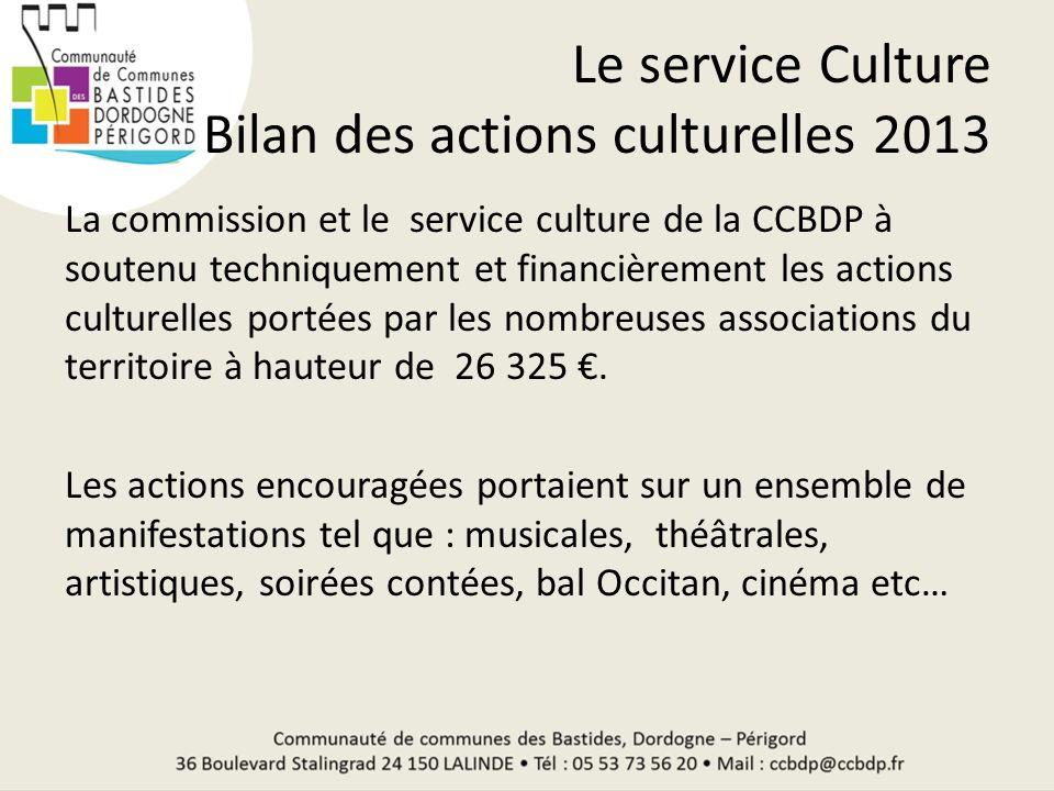 Le service Culture Bilan des actions culturelles 2013 La commission et le service culture de la CCBDP à soutenu techniquement et financièrement les ac