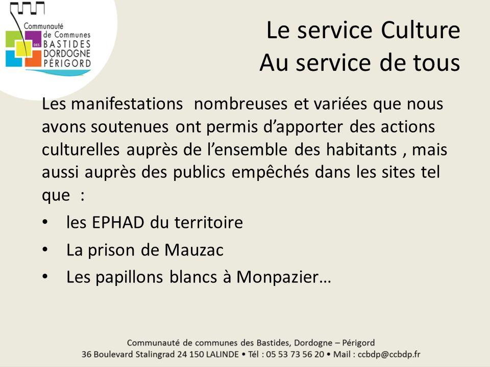 Le service Culture Au service de tous Les manifestations nombreuses et variées que nous avons soutenues ont permis dapporter des actions culturelles a