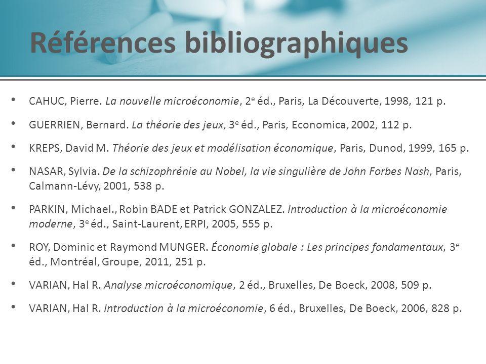 Références bibliographiques CAHUC, Pierre. La nouvelle microéconomie, 2 e éd., Paris, La Découverte, 1998, 121 p. GUERRIEN, Bernard. La théorie des je