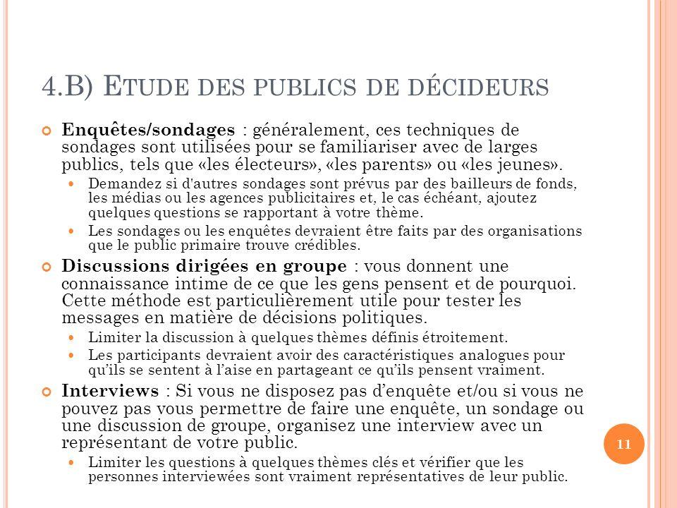 4.B) E TUDE DES PUBLICS DE DÉCIDEURS Enquêtes/sondages : généralement, ces techniques de sondages sont utilisées pour se familiariser avec de larges publics, tels que «les électeurs», «les parents» ou «les jeunes».