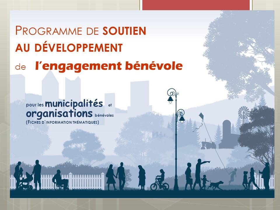 P ROGRAMME DE SOUTIEN AU DÉVELOPPEMENT de lengagement bénévole pour les municipalités et organisations bénévoles ( F ICHES D INFORMATION THÉMATIQUES )