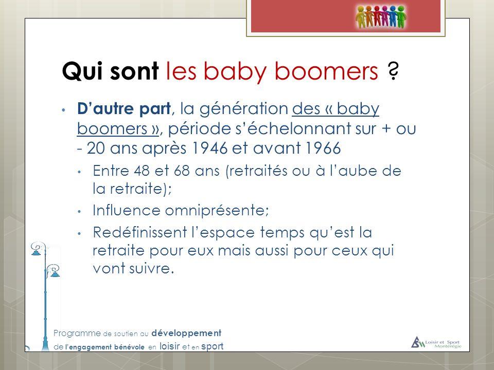Programme de soutien au développement de lengagement bénévole en loisir et en sport Qui sont les baby boomers ? Dautre part, la génération des « baby