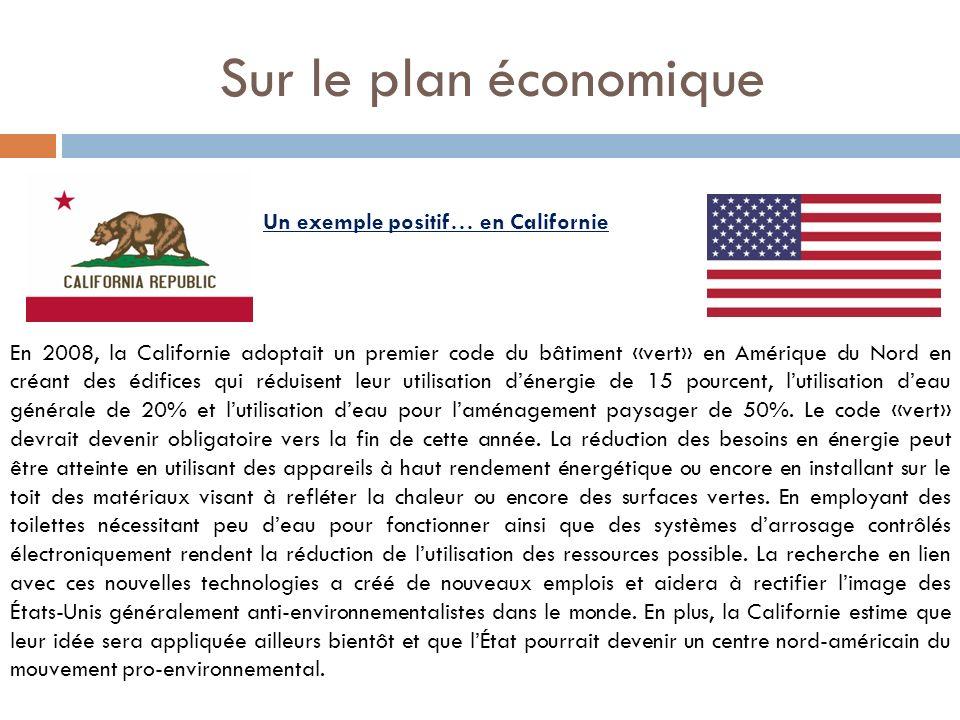 Sur le plan économique En 2008, la Californie adoptait un premier code du bâtiment «vert» en Amérique du Nord en créant des édifices qui réduisent leur utilisation dénergie de 15 pourcent, lutilisation deau générale de 20% et lutilisation deau pour laménagement paysager de 50%.