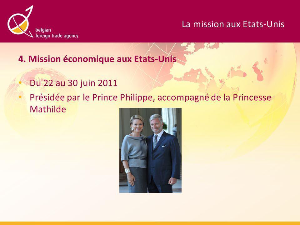 4. Mission économique aux Etats-Unis Du 22 au 30 juin 2011 Présidée par le Prince Philippe, accompagné de la Princesse Mathilde La mission aux Etats-U