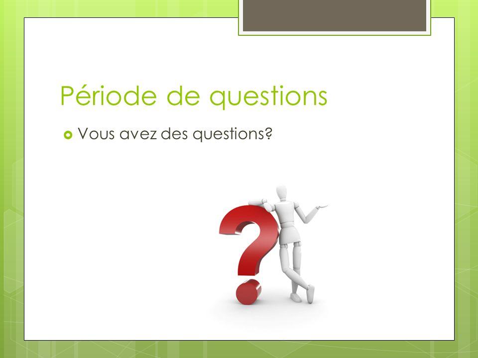 Période de questions Vous avez des questions?