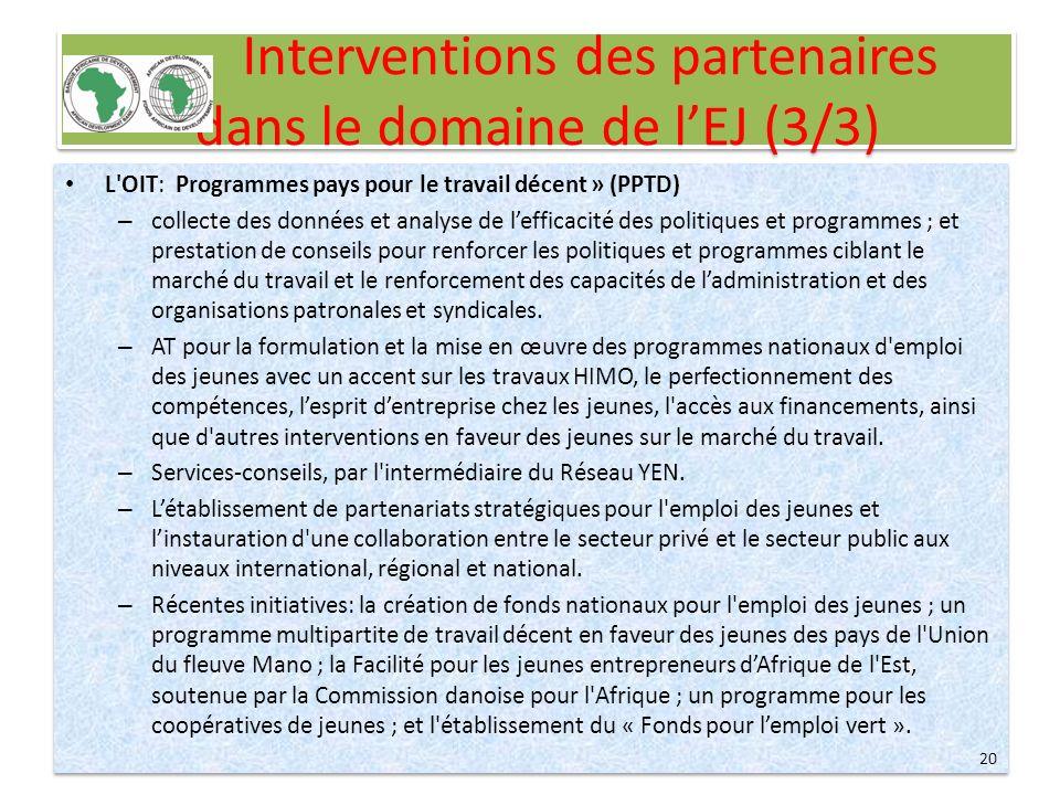 Interventions des partenaires dans le domaine de lEJ (3/3) L'OIT: Programmes pays pour le travail décent » (PPTD) – collecte des données et analyse de