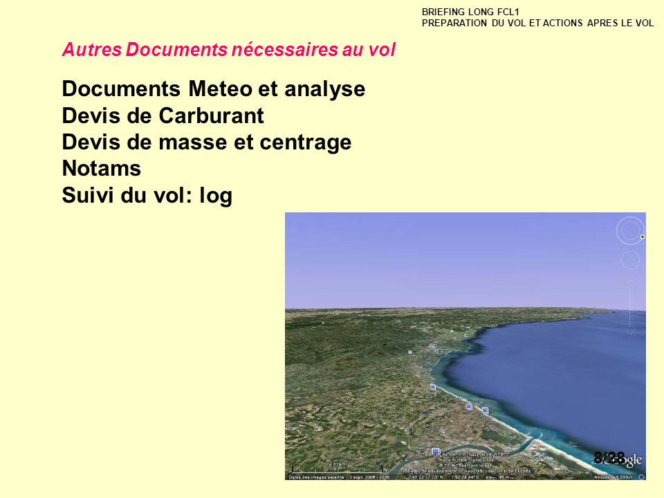 BRIEFING LONG FCL1 PREPARATION DU VOL ET ACTIONS APRES LE VOL Autres Documents nécessaires au vol Documents Meteo et analyse Devis de Carburant Devis de masse et centrage Notams Suivi du vol: log 8/28