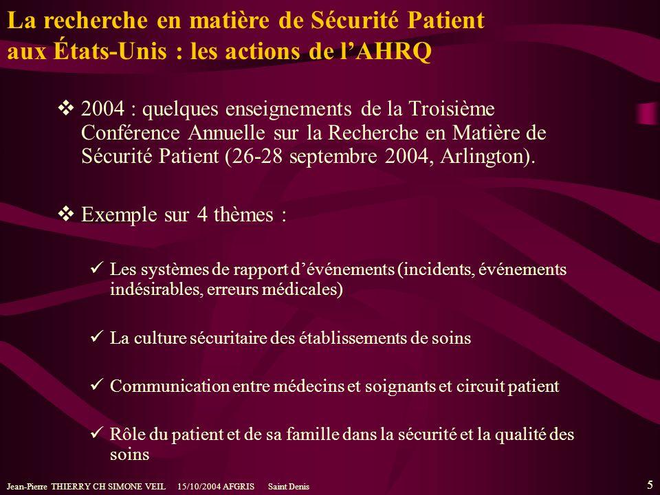 Jean-Pierre THIERRY CH SIMONE VEIL 15/10/2004 AFGRIS Saint Denis 5 2004 : quelques enseignements de la Troisième Conférence Annuelle sur la Recherche en Matière de Sécurité Patient (26-28 septembre 2004, Arlington).