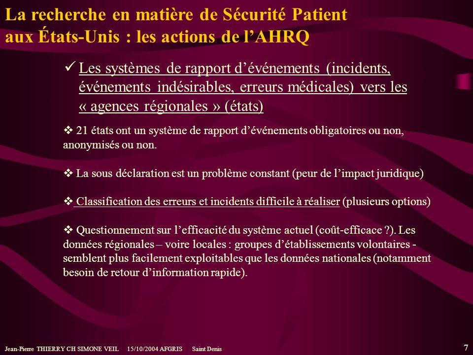 Jean-Pierre THIERRY CH SIMONE VEIL 15/10/2004 AFGRIS Saint Denis 7 La recherche en matière de Sécurité Patient aux États-Unis : les actions de lAHRQ 21 états ont un système de rapport dévénements obligatoires ou non, anonymisés ou non.