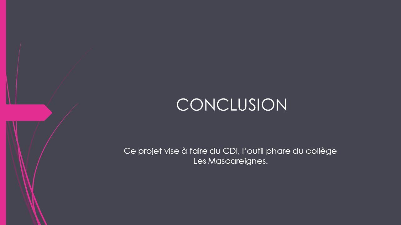 CONCLUSION Ce projet vise à faire du CDI, loutil phare du collège Les Mascareignes.