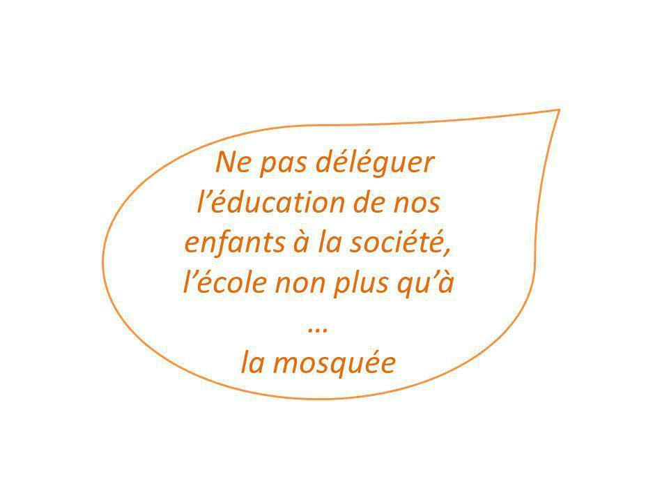 Ne pas déléguer léducation de nos enfants à la société, lécole non plus quà … la mosquée