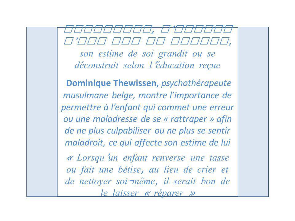 ATTENTION, l enfant n est pas un adulte, son estime de soi grandit ou se déconstruit selon l éducation reçue Dominique Thewissen, psychothérapeute mus