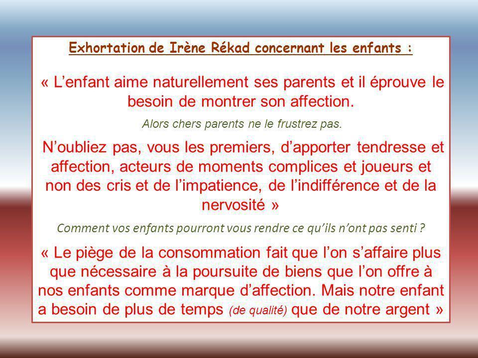 Exhortation de Irène Rékad concernant les enfants : « Lenfant aime naturellement ses parents et il éprouve le besoin de montrer son affection. Alors c