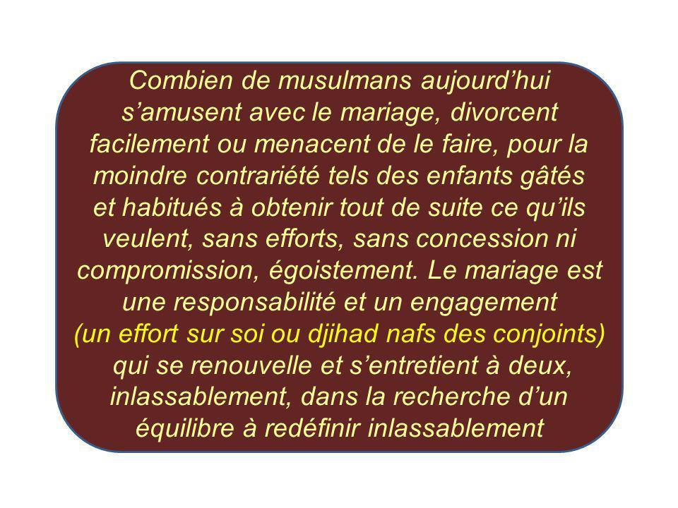 Combien de musulmans aujourdhui samusent avec le mariage, divorcent facilement ou menacent de le faire, pour la moindre contrariété tels des enfants g