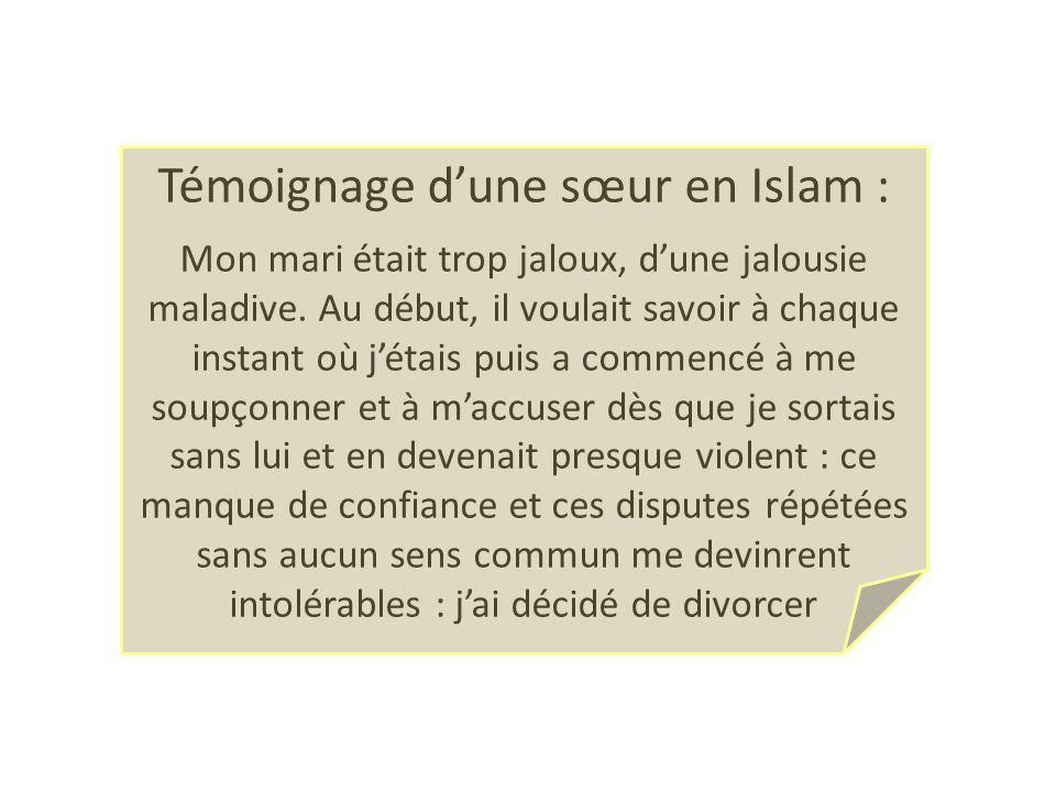 Témoignage dune sœur en Islam : Mon mari était trop jaloux, dune jalousie maladive. Au début, il voulait savoir à chaque instant où jétais puis a comm