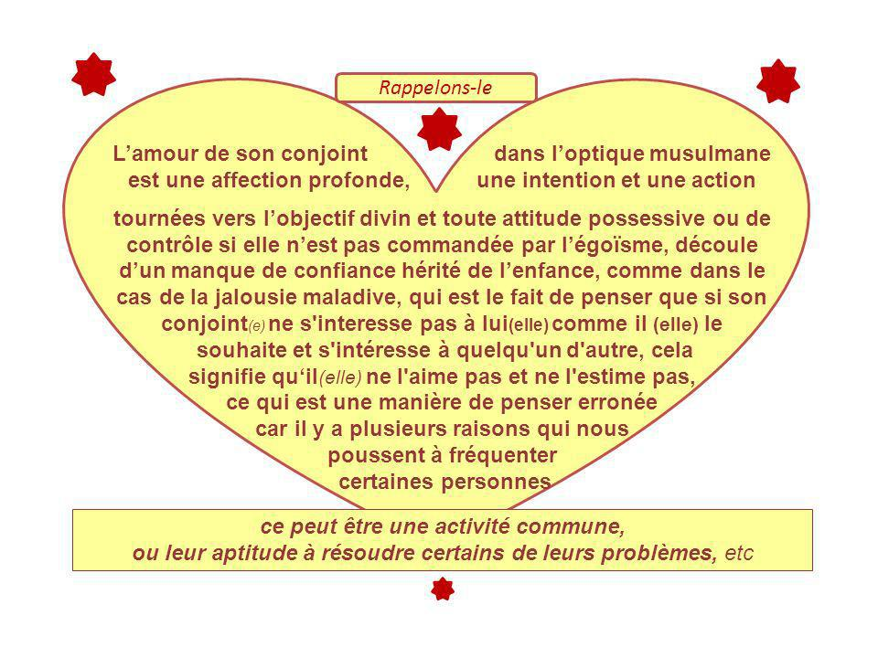 Rappelons-le Lamour de son conjoint dans loptique musulmane est une affection profonde, une intention et une action tournées vers lobjectif divin et t