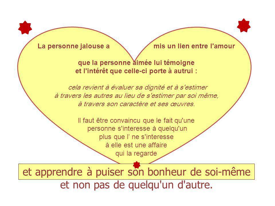 La personne jalouse a mis un lien entre l'amour que la personne aimée lui témoigne et l'intérêt que celle-ci porte à autrui : cela revient à évaluer s