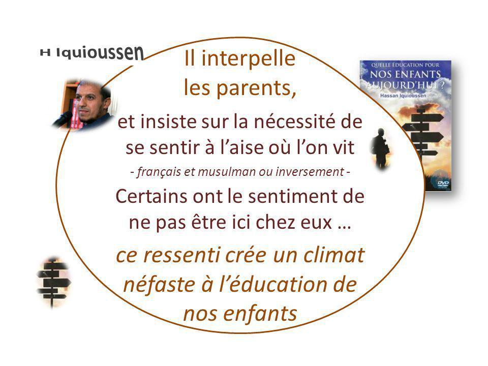 Il interpelle les parents, et insiste sur la nécessité de se sentir à laise où lon vit - français et musulman ou inversement - Certains ont le sentime