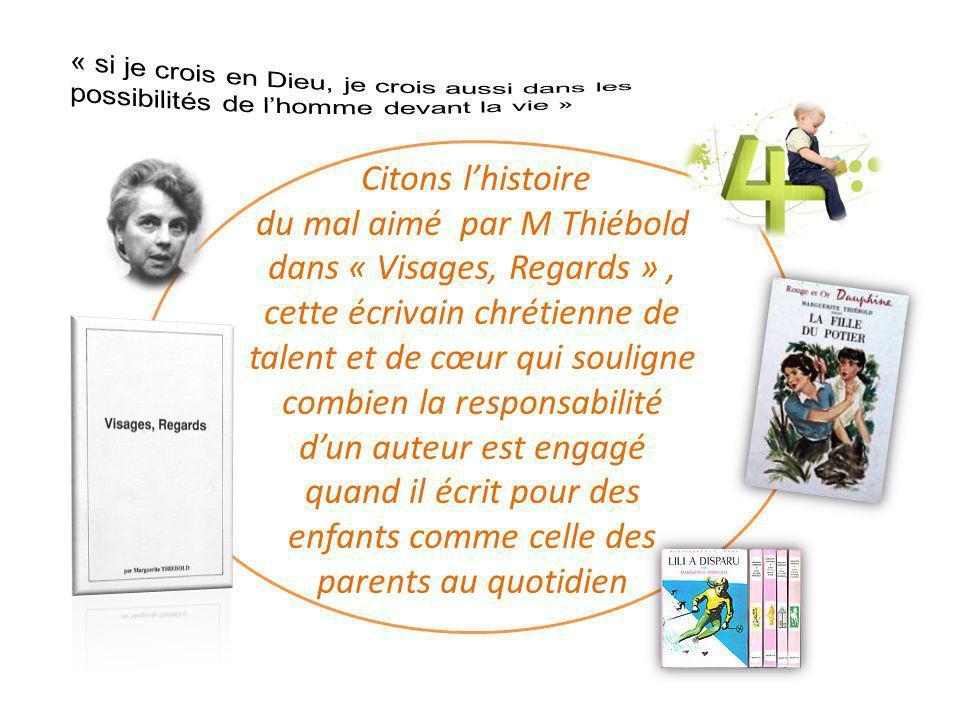 Citons lhistoire du mal aimé par M Thiébold dans « Visages, Regards », cette écrivain chrétienne de talent et de cœur qui souligne combien la responsa